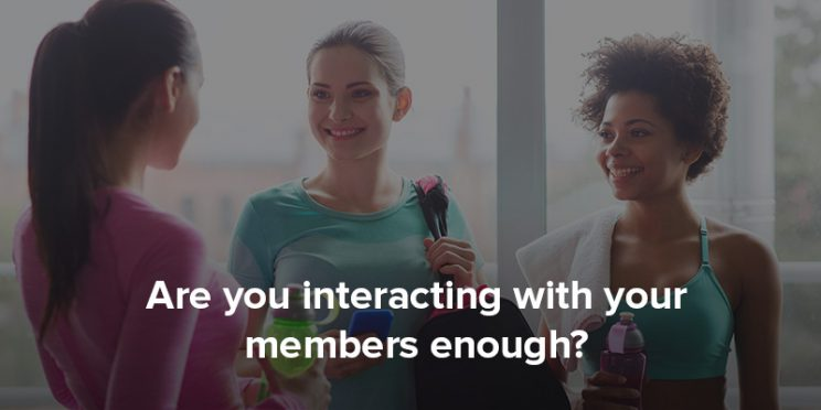 How often would you say you and your team interact with your members?